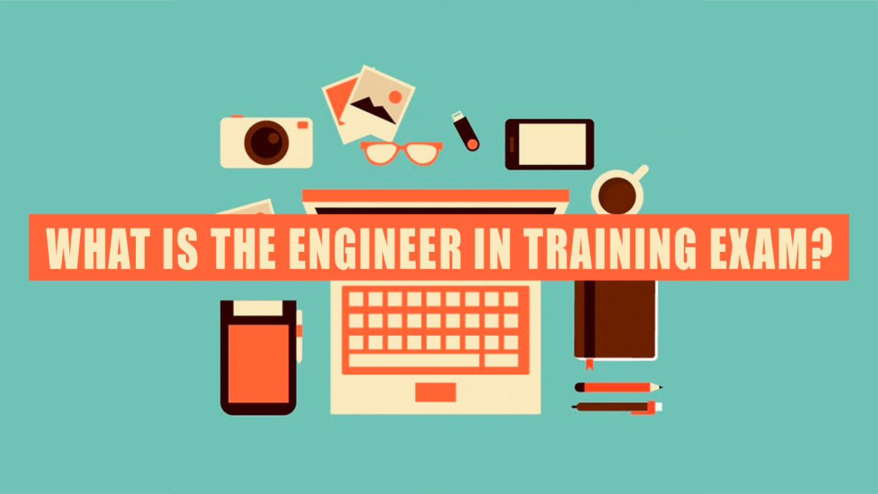 What is the Engineer In Training Exam